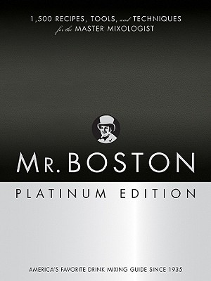 Mr. Boston Platinum Edition: 1,500 Recipes, Tools, and Techniques for the Master Mixologist - Giglio, Anthony (Editor), and McDonald, Steven (Photographer)