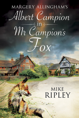 Mr Campion's Fox: A Brand-New Albert Campion Mystery Written by Mike Ripley - Ripley, Mike