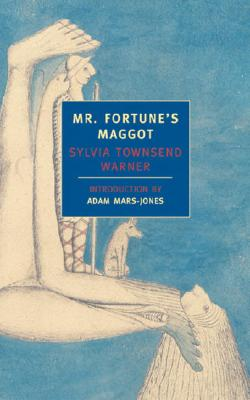 Mr. Fortune' S Maggot - Warner, Sylvia Townsend, and Mars-Jones, Adam (Introduction by)