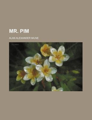 Mr. Pim - Milne, A A, and Milne, Alan Alexander