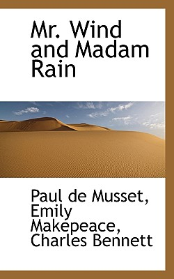 Mr. Wind and Madam Rain - De Musset, Paul, and Makepeace, Emily, and Bennett, Charles