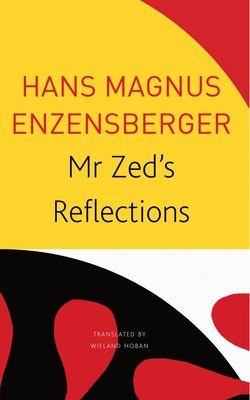 Mr Zed's Reflections - Enzensberger, Hans Magnus, and Hoban, Wieland (Translated by)