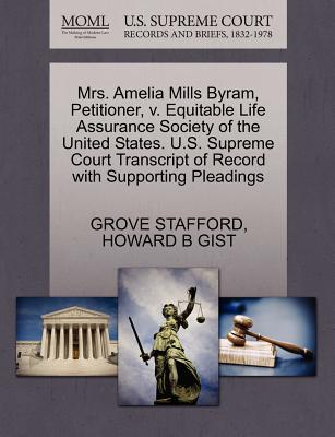 Mrs. Amelia Mills Byram, Petitioner, V. Equitable Life Assurance Society of the United States. U.S. Supreme Court Transcript of Record with Supporting Pleadings - Stafford, Grove, and Gist, Howard B
