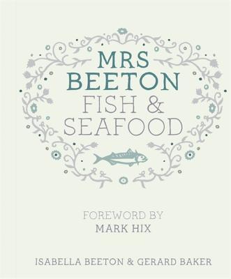 Mrs Beeton's Fish & Seafood: Foreword by Mark Hix - Beeton, Isabella, and Baker, Gerard