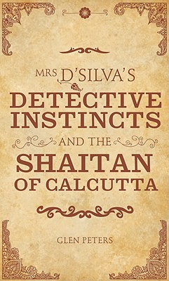 Mrs D'silva's Detective Instincts and the Shaitan of Calcutta - Peters, Glen