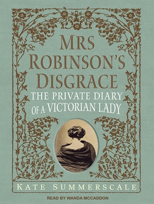 Mrs. Robinson's Disgrace: The Private Diary of a Victorian Lady - Summerscale, Kate, and McCaddon, Wanda (Narrator)