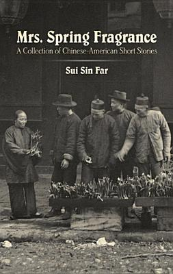 Mrs. Spring Fragrance: A Collection of Chinese-American Short Stories - Far, Sui Sin