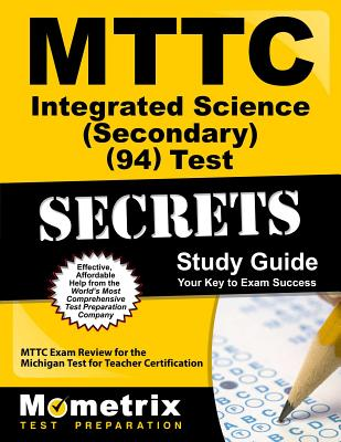 MTTC Integrated Science (Secondary) (94) Test Secrets: MTTC Exam Review for the Michigan Test for Teacher Certification - Mttc Exam Secrets Test Prep Team