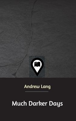 Much Darker Days - Lang, Andrew