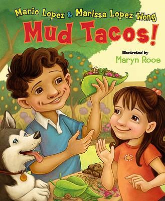 Mud Tacos! - Lopez, Mario, and Lopez-Wong, Marissa