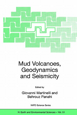 Mud Volcanoes, Geodynamics and Seismicity: Proceedings of the NATO Advanced Research Workshop on Mud Volcanism, Geodynamics and Seismicity, Baku, Azerbaijan, from 20 to 22 May 2003 - Martinelli, Giovanni (Editor), and Panahi, Behrouz (Editor)