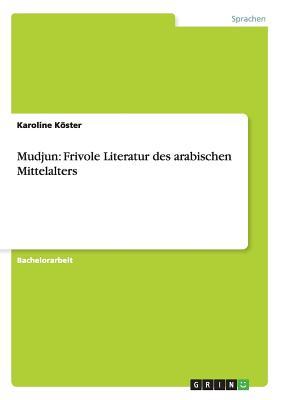 Mudjun: Frivole Literatur Des Arabischen - Koster, Karoline
