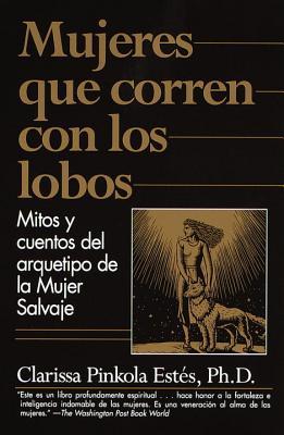 Mujeres Que Corren Con Los Lobos: Mitos y Cuentos del Arquetipo de La Mujer Salvaje - Estes, Clarissa Pinkola