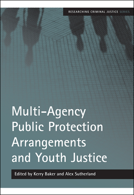 Multi-Agency Public Protection Arrangements and Youth Justice - Baker, Kerry (Editor), and Sutherland, Alex (Editor)