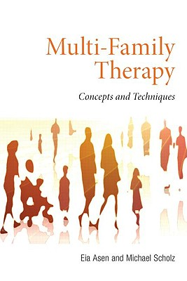 Multi-Family Therapy: Concepts and Techniques - Asen, Eia, and Scholz, Michael