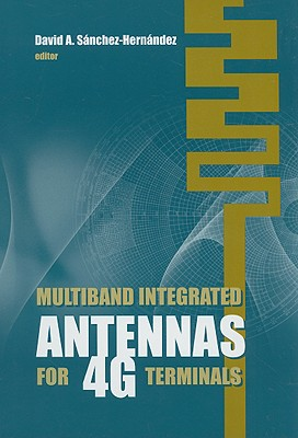 Multiband Integrated Antennas for 4G Terminals - Sanchez-Hernandez, David (Editor)