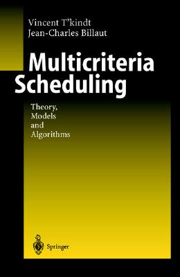 Multicriteria Scheduling: Theory, Models and Algorithms - Tkindt, Vincent, and Billaut, Jean-Charles, and Scott, H (Translated by)