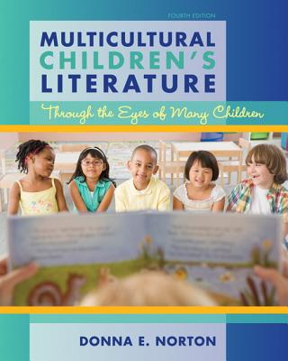 Multicultural Children's Literature: Through the Eyes of Many Children - Norton, Donna E.