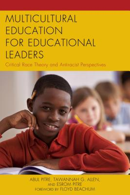 Multicultural Education for Educational Leaders: Critical Race Theory and Antiracist Perspectives - Pitre, Abul (Editor), and Allen, Tawannah G (Editor), and Pitre, Esrom (Editor)