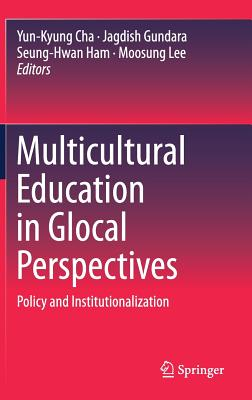 Multicultural Education in Glocal Perspectives: Policy and Institutionalization - Cha, Yun-Kyung (Editor)