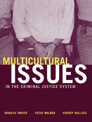 Multicultural Issues in the Criminal Justice System - Tarver, Marsha, and Walker, Steve, and Wallace, Harvey