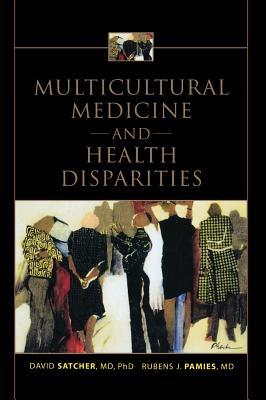 Multicultural Medicine and Health Disparities - Pamies, Rubens J.  M.D., and Satcher, David  M.D