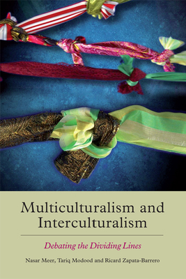 Multiculturalism and Interculturalism: Debating the Dividing Lines - Meer, Nasar (Editor), and Modood, Tariq (Editor), and Zapata-Barrero, Ricard (Editor)