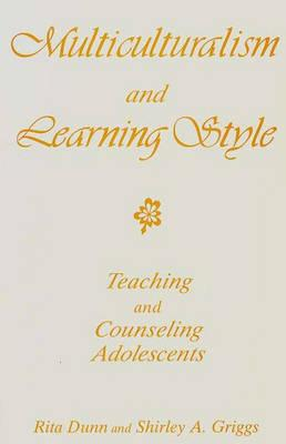 Multiculturalism and Learning Style: Teaching and Counseling Adolescents - Dunn, Rita, and Griggs, Shirley A