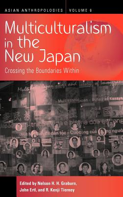 Multiculturalism in the New Japan: Crossing the Boundaries Within - Graburn, Nelson H (Editor)