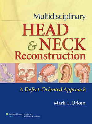 Multidisciplinary Head and Neck Reconstruction: A Defect-Oriented Approach - Urken, Mark L. (Editor)