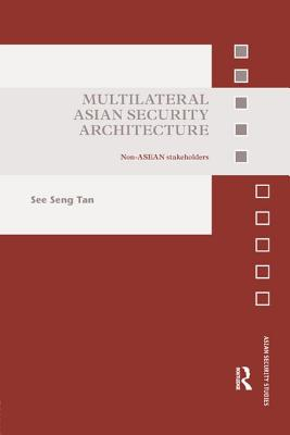 Multilateral Asian Security Architecture: Non-ASEAN Stakeholders - Tan, See Seng