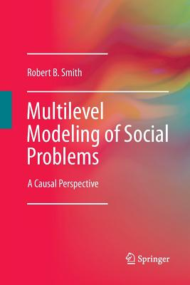 Multilevel Modeling of Social Problems: A Causal Perspective - Smith, Robert B