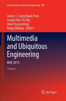 Multimedia and Ubiquitous Engineering: Mue 2013 - Park, James J (Editor), and Ng, Joseph Kee (Editor), and Jeong, Hwa-Young (Editor)