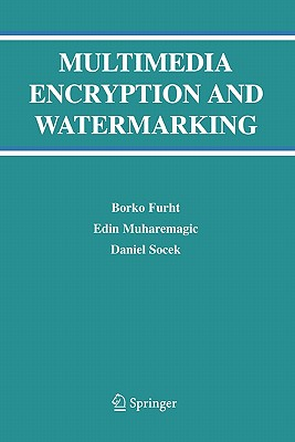 Multimedia Encryption and Watermarking - Furht, Borko, and Muharemagic, Edin, and Socek, Daniel