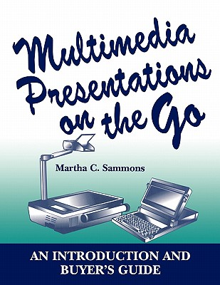 Multimedia Presentations on the Go: An Introduction and Buyer's Guide - Sammons, Martha C