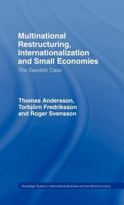 Multinational restructuring, internationalization and small economies: the Swedish case - Andersson, Thomas (Editor), and Andersson, T, and Fredriksson, Torbjorn (Editor)
