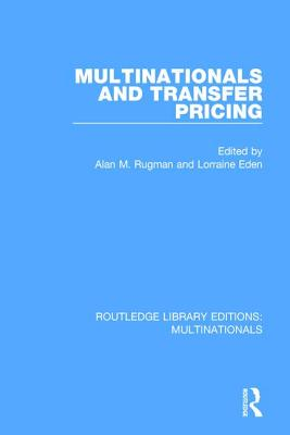 Multinationals and Transfer Pricing - Rugman, Alan M (Editor), and Eden, Lorraine (Editor)