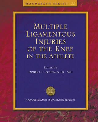 Multiple Ligamentous Injuries of the Knee in the Athlete - Schenck, R
