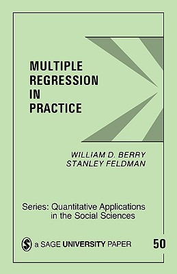 Multiple Regression in Practice - Berry, William D, Dr., and Feldman, Stanley, Dr.