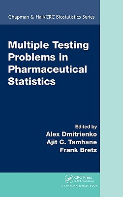 Multiple Testing Problems in Pharmaceutical Statistics - Dmitrienko, Alex, PhD (Editor), and Tamhane, Ajit C (Editor), and Bretz, Frank (Editor)