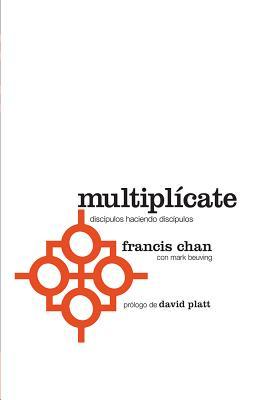 Multiplicate: Discipulos Haciendo Discipulos - Chan, Francis, and Beuving, Mark