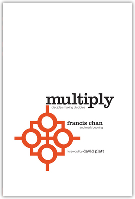 Multiply: Disciples Making Disciples - Chan, Francis, and Beuving, Mark