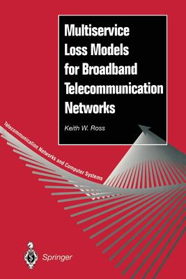 Multiservice Loss Models for Broadband Telecommunication Networks - Ross, Keith W