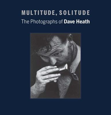 Multitude, Solitude: The Photographs of Dave Heath - Davis, Keith F, PhD