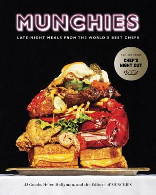 Munchies: Late-Night Meals from the World's Best Chefs - Goode, JJ, and Hollyman, Helen, and Editors of Munchies
