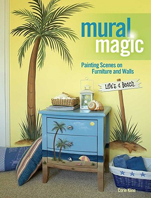Mural Magic: Painting Scenes on Furniture and Walls - Kline, Corie