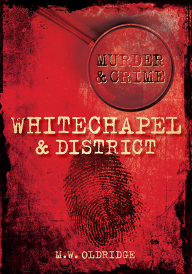 Murder and Crime Whitechapel and District - Oldridge, M. W.