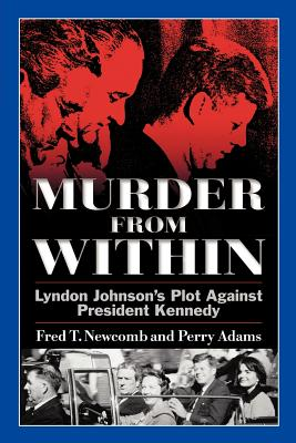 Murder from Within: Lyndon Johnson's Plot Against President Kennedy - Newcomb, Fred T, and Adams, Perry