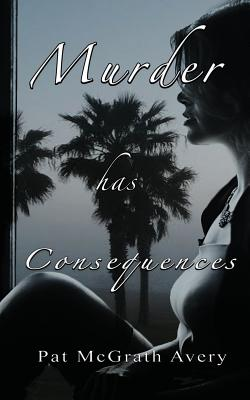 Murder Has Consequences - Avery, Pat McGrath