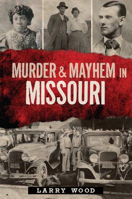 Murder & Mayhem in Missouri - Wood, Larry